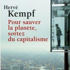 BONNE LECTURE : Pour sauver la planète, sortez du capitalisme  Hervé Kempf