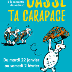 «Casse ta Carapace» du 22 janvier au 2 février 2019.