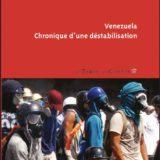 «Vénézuela chronique d'une déstabilisation» : un livre indispensable à lire pour comprendre l'odieuse campagne médiatique contre le mouvement Chaviste